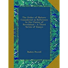 The Order of Nature: Considered in Reference to the Claims of Revelation : A Third Series of Essays