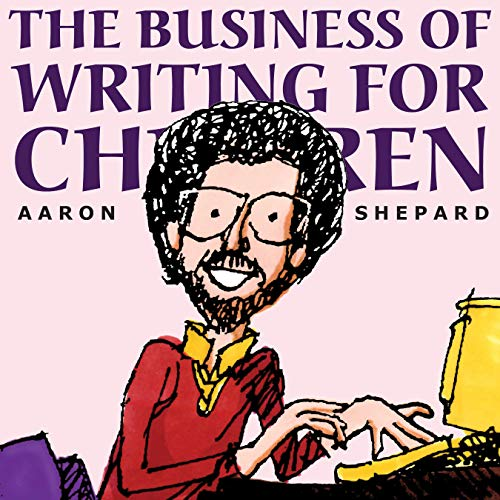 The Business of Writing for Children: An Author's Inside Tips on Writing Children's Books and Publishing Them, or How to Write, Publish, and Promote a Book for - Childrens Writing