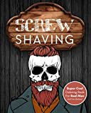 Screw Shaving!: Super Cool Coloring Book For Men