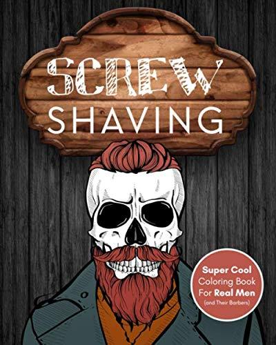 Screw Shaving!: Super Cool Coloring Book For Men