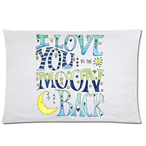LarryToliver You deserve to have 2 way cloth 20 X 30 inch pillowcase I Love You to the Moon and Back (2) best pillow cases(one side)