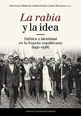 Rabia y la idea,La. Política e identidad en la España republicana ...