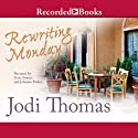 Rewriting Monday Audiobook by Jodi Thomas Narrated by Scott Sowers, Johanna Parker