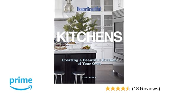 house beautiful kitchen designs. House Beautiful Kitchens  Creating A Kitchen Of Your Own Lisa Cregan 9781588169006 Amazon Com Books