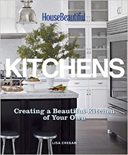 House Beautiful Kitchens: Creating A Beautiful Kitchen Of Your Own: Lisa  Cregan, House Beautiful: 9781588169006: Amazon.com: Books