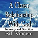 A Closer Relationship with God Audiobook by Bill Vincent Narrated by Johnnie C. Hayes