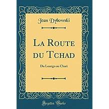 La Route Du Tchad: Du Loango Au Chari (Classic Reprint)