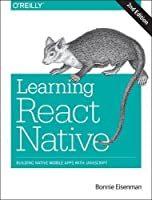 Learning React Native: Building Native Mobile Apps with JavaScript, 2nd Edition Front Cover