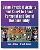 Using Physical Activity and Sport to Teach Personal and Social Responsibility