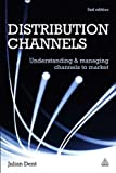 Distribution Channels : Understanding and Managing Channels to Market, Dent, Julian, 0749462701