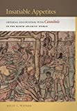 """Kelly Watson, """"Insatiable Appetites: Imperial Encounters with Cannibals in the North Atlantic World"""" (NYU Press, 2015)"""