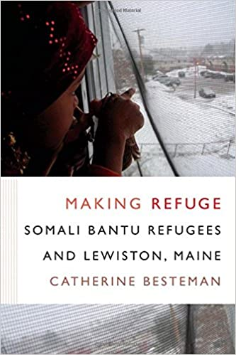 Book Making Refuge: Somali Bantu Refugees and Lewiston, Maine (Global Insecurities)