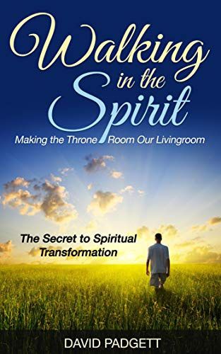- Walking in the Spirit: Making the Throne Room Our Livingroom, The Secret to Spiritual Transformation