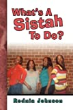 What's A Sistah to Do?, Rodnia Johnson, 1441510648