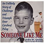 Someone Like Me: An Unlikely Story of Challenge and Triumph Over Cerebral Palsy | John Quinn