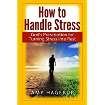 How to Handle Stress: God's Prescription for Turning Stress into Rest