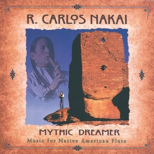 Mythic Dreamer: Music For Native American Flute by R. Carlos Nakai, Nakai, R. Carlos (1998) Audio CD