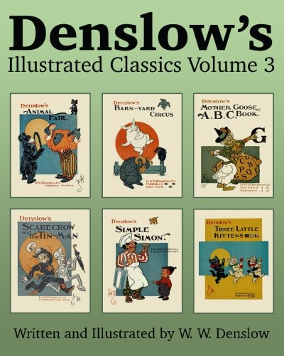Denslow's Illustrated Classics Volume 3: Animal Fair, Barn-yard Circus, Mother Goose ABC, Scarecrow and the Tin-Man, Simple Simon, & Three Little Kittens