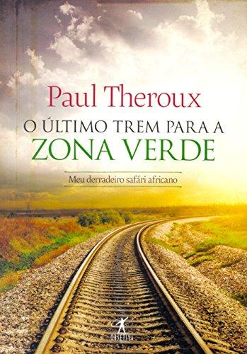 O Último Trem Para a Zona Verde. Meu Derradeiro Safári Africano