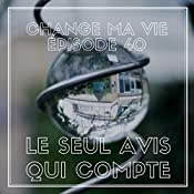 Le seul avis qui compte (Change ma vie 40) | Clotilde Dusoulier