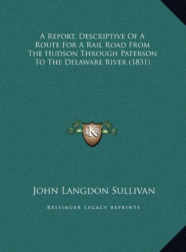 Download A Report, Descriptive Of A Route For A Rail Road From The Hudson Through Paterson To The Delaware River (1831) ebook