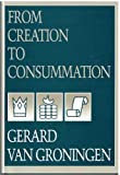 From Creation to Consummation, Gerard Van Groningen, 0932914349