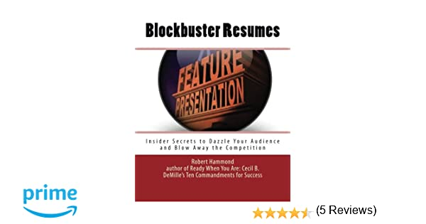 Blockbuster Resumes: Insider Secrets To Dazzle Your Audience And