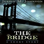 The Bridge: Ten Thousand Words or Less, Book 7 | Justin M. Johnson