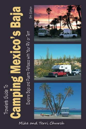 Traveler's Guide to Camping Mexico's Baja: Explore Baja and Puerto Peñasco with Your RV or Tent (Traveler's Guide series) (Best Place To Sell Rv)