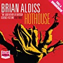 Hothouse Audiobook by Brian Aldiss Narrated by Nick Boulton
