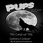 PUPS - The Case of the Ghastly Ghost: The Adventures of a Third Grade Werewolf, Book 7 | Robert Jackson-Lawrence