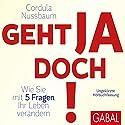 Geht ja doch!: Wie Sie mit 5 Fragen Ihr Leben verändern Hörbuch von Cordula Nussbaum Gesprochen von: Susanne Grawe, Gordon Piedesack