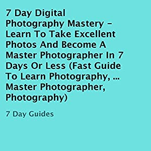 7 Day Digital Photography Mastery Audiobook
