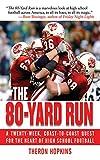 The 80-Yard Run: A Twenty-Week, Coast-to-Coast Quest for the Heart of High School Football
