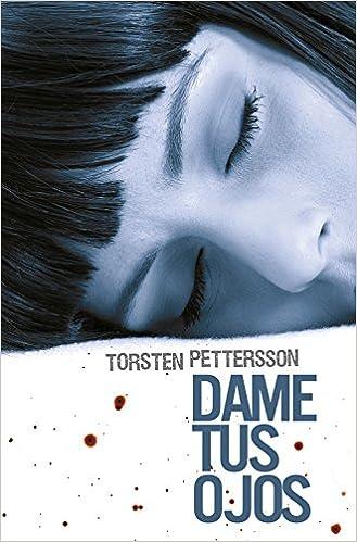 Dame tus ojos (Novela de intriga): Amazon.es: Torsten Pettersson, SANCHEZ PRIETO JUSTINA;: Libros