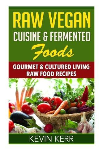 Download raw vegan cuisine fermented foods gourmet cultured download raw vegan cuisine fermented foods gourmet cultured living raw food recipes book pdf audio id8vk40fb forumfinder Gallery