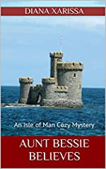 Aunt Bessie Believes (An Isle of Man Cozy Mystery Book 2)
