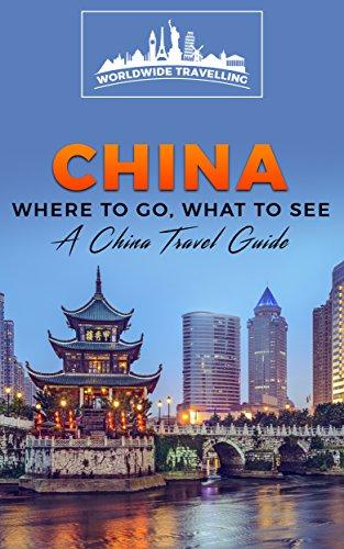 China: Where To Go, What To See - A China Travel Guide (China,Shanghai,Beijing,Xian,Peking,Guilin,Hong Kong Book 1)