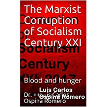 The Marxist Corruption of Socialism Century XXI: Blood and hunger (Socialismo Book 1)