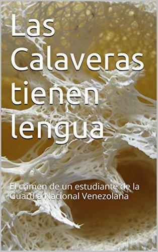 Descargar Libro Las Calaveras Tienen Lengua: El Crimen De Un Estudiante De La Guardia Nacional Venezolana Gustavo Azocar