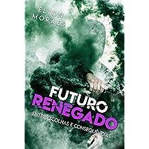 Entre Escolhas e Consequências (Futuro Renegado Livro 1)