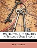 Das Härten des Stahles in Theorie und Praxis, Fridolin Reiser, 1147886571
