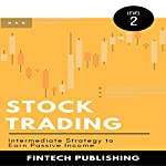 Stock Trading: Intermediate Strategy to Earn Passive Income: Investments & Securities, Book 2 |  FinTech Publishing