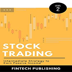 Stock Trading: Intermediate Strategy to Earn Passive Income: Investments & Securities, Book 2 Audiobook