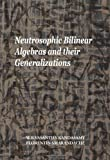 Neutrosophic Bilinear Algebras and their Generalizations, Vasantha Kandasamy, W. B. and Smarandache, Florentin, 9185917141