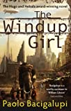 Front cover for the book The Windup Girl by Paolo Bacigalupi