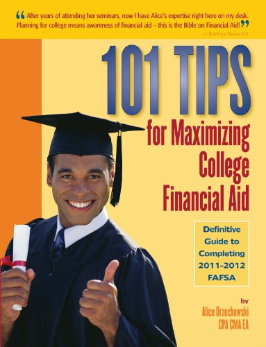 101 Tips for Maximizing College Financial Aid: Definitive Guide to Completing 2011-2012 FAFSA
