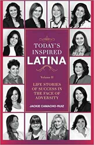 Today's Inspired Latina Volume II: Life Stories of Success in the Face of  Adversity (Volume 2): Camacho-Ruiz, Jacqueline, Rubio, Mayra, Monroy,  Angelica, Medina, Yaneth, Garzon, Lida Esperanza, Martin, Diane Luna,  Monarrez, Nydia I, Betancourt ...