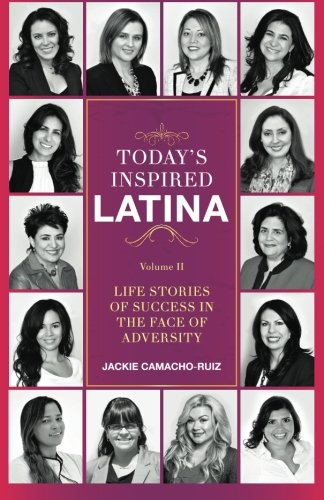 Today's Inspired Latina Volume II: Life Stories of Success in the Face of Adversity (Volume 2)