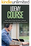 Udemy Course: Learn How To Earn $1,000's A Month Creating Simple Online Courses From Home